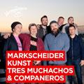 Markscheider Kunst / Tres Muchachos & Companeros